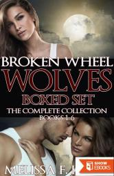 Broken Wheel Wolves: Boxed Set (The Complete Collection, Books 1-6) (Werewolf Romance – Paranormal Romance)