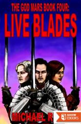 The God Mars Book Four: Live Blades