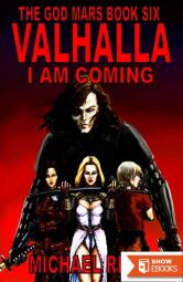 The God Mars Book Six: Valhalla I Am Coming