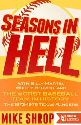 "Seasons in Hell: With Billy Martin, Whitey Herzog and ""The Worst Baseball Team in History""—the 1973-1975 Texas Rangers"