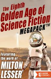 The 8th Golden Age of Science Fiction MEGAPACK ™: Milton Lesser