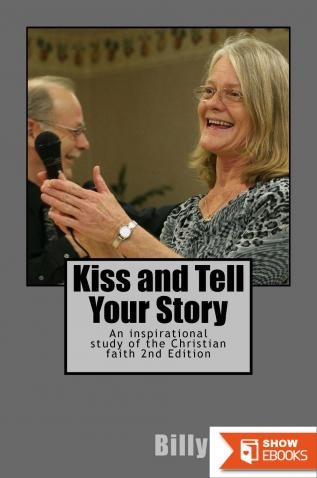 Kiss and Tell Your Story: An Inspirational Study of Faith