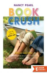 Book Crush: For Kids and Teens – Recommended Reading for Every Mood, Moment, and Interest