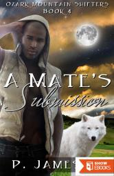 A Mate's Submission: (Hot Paranormal Shifter Romance) (Ozark Mountain Shifters Book 4)