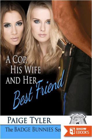 A Cop, His Wife and Her Best Friend (The Badge Bunnies Series)