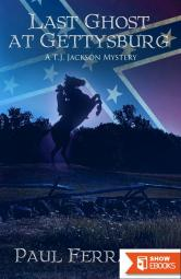 Last Ghost at Gettysburg: A. T. J. Jackson Mystery