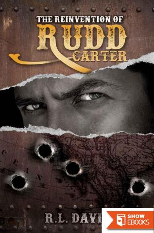 The Reinvention of Rudd Carter. A Western Action Adventure Novel