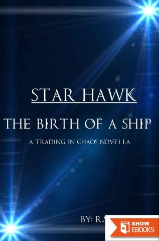 Trading in Chaos 1: Star Hawk- The Birth of a Ship