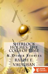 Sherlock Holmes: The Coils of Time & Other Stories (Sherlock Holmes Adventures Book 1)