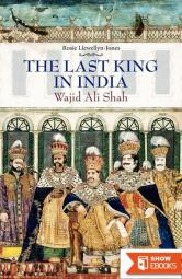 The Last King in India: Wajid 'Ali Shah, 1822-1887