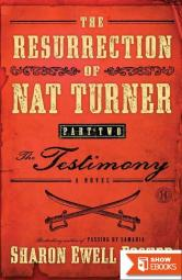 The Resurrection of Nat Turner, Part 2: The Testimony: A Novel