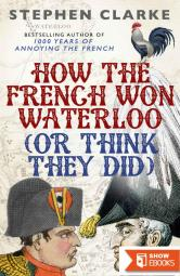 How the French Won Waterloo – or Think They Did