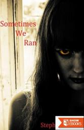 Sometimes We Ran: A Story From the Zombie Apocalypse
