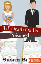 Til' Death Do Us Poisoned (Weddings, Marriage & Murder Culinary Cozy Series Book 1)
