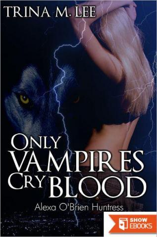 Alexa O'Brien 03 – Only Vampires Cry Blood