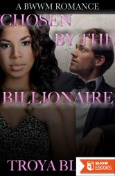 CHOSEN BY THE BILLIONAIRE (bwwm interracial billionaire romance)