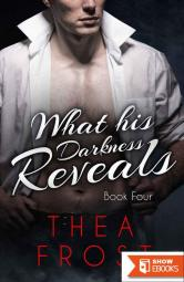 Thea Frost – What His Darkness Reveals 04