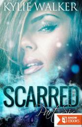 SCARRED – Part 6 (The SCARRED Series – Book 6)