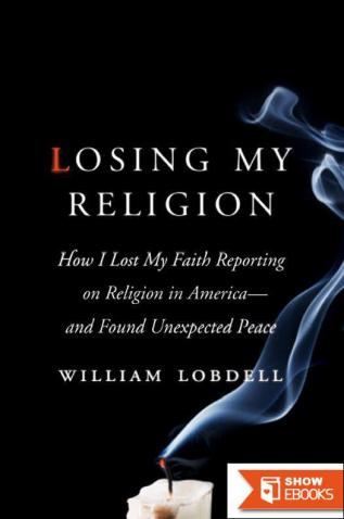 Losing My Religion: How I Lost My Faith Reporting on Religion in America – and Found Unexpected Peace