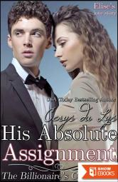His Absolute Assignment – Elise's Love Story: The Billionaire's Continuum (1) (A Contemporary Romance Novel)